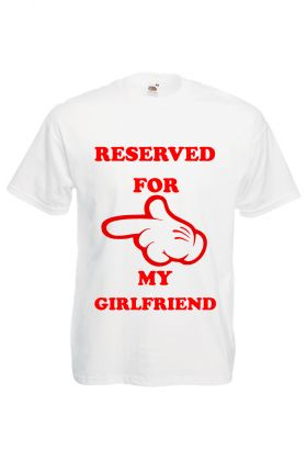 Tricou barbatesc reserved for my girlfriend